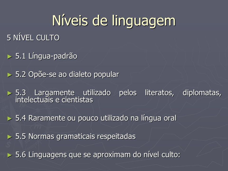 Níveis de linguagem 5 NÍVEL CULTO ► 5.1 Língua-padrão ► 5.2 Opõe-se ao dialeto popular ► 5.3 Largamente utilizado pelos literatos, diplomatas, intelec
