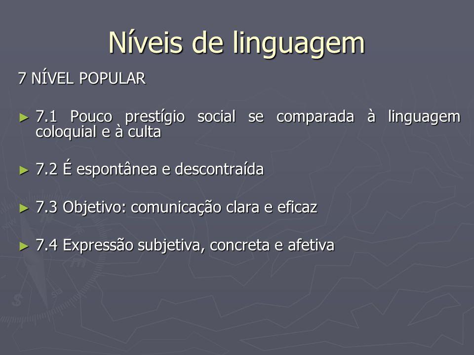 Níveis de linguagem 7 NÍVEL POPULAR ► 7.1 Pouco prestígio social se comparada à linguagem coloquial e à culta ► 7.2 É espontânea e descontraída ► 7.3