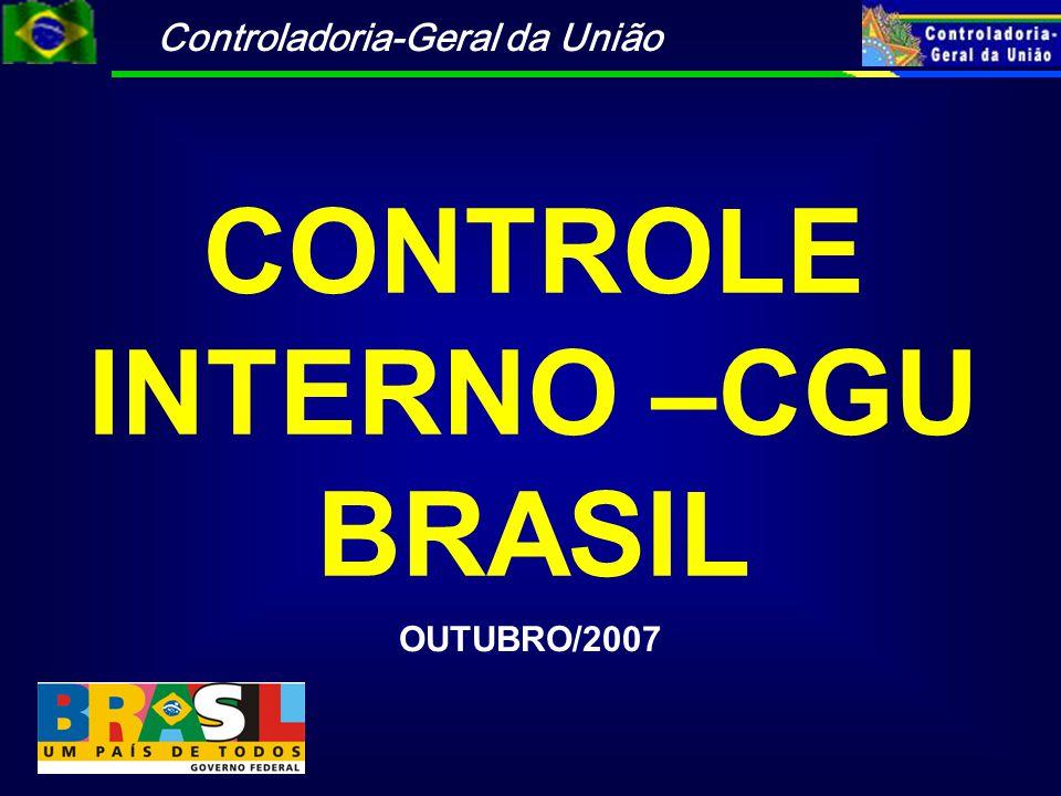 Controladoria-Geral da União A CGU é responsável pelo Controle Interno do Poder Executivo Federal, conforme determina a Constituição Federal Art.