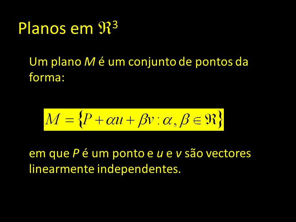 Planos em  3 Um plano M é um conjunto de pontos da forma: em que P é um ponto e u e v são vectores linearmente independentes.