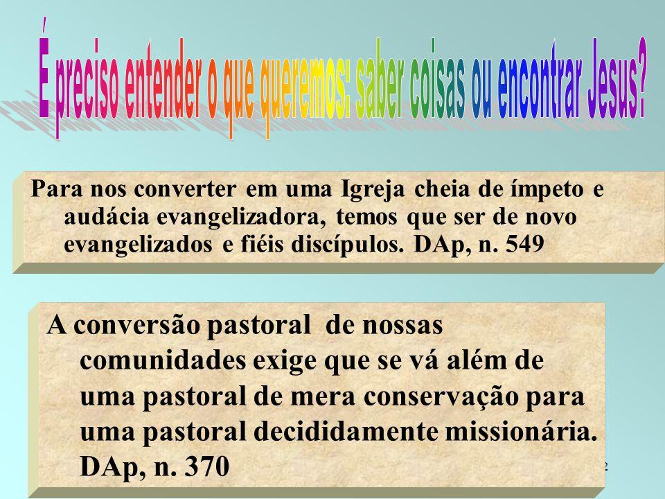 12 A conversão pastoral de nossas comunidades exige que se vá além de uma pastoral de mera conservação para uma pastoral decididamente missionária. DA