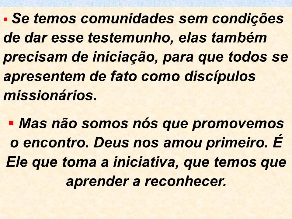 16  Se temos comunidades sem condições de dar esse testemunho, elas também precisam de iniciação, para que todos se apresentem de fato como discípulo