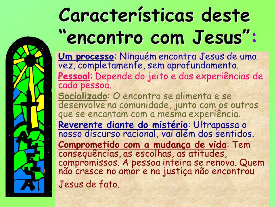 18 Um processo: Ninguém encontra Jesus de uma vez, completamente, sem aprofundamento. Pessoal: Depende do jeito e das experiências de cada pessoa. Soc