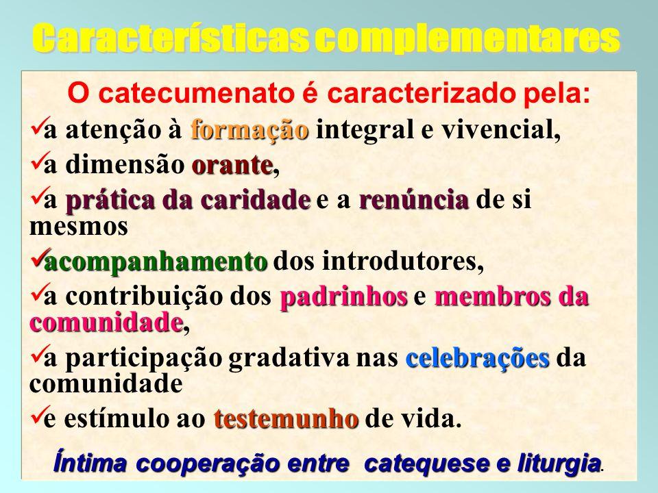 25 O catecumenato é caracterizado pela: formação a atenção à formação integral e vivencial, orante a dimensão orante, prática da caridaderenúncia a pr