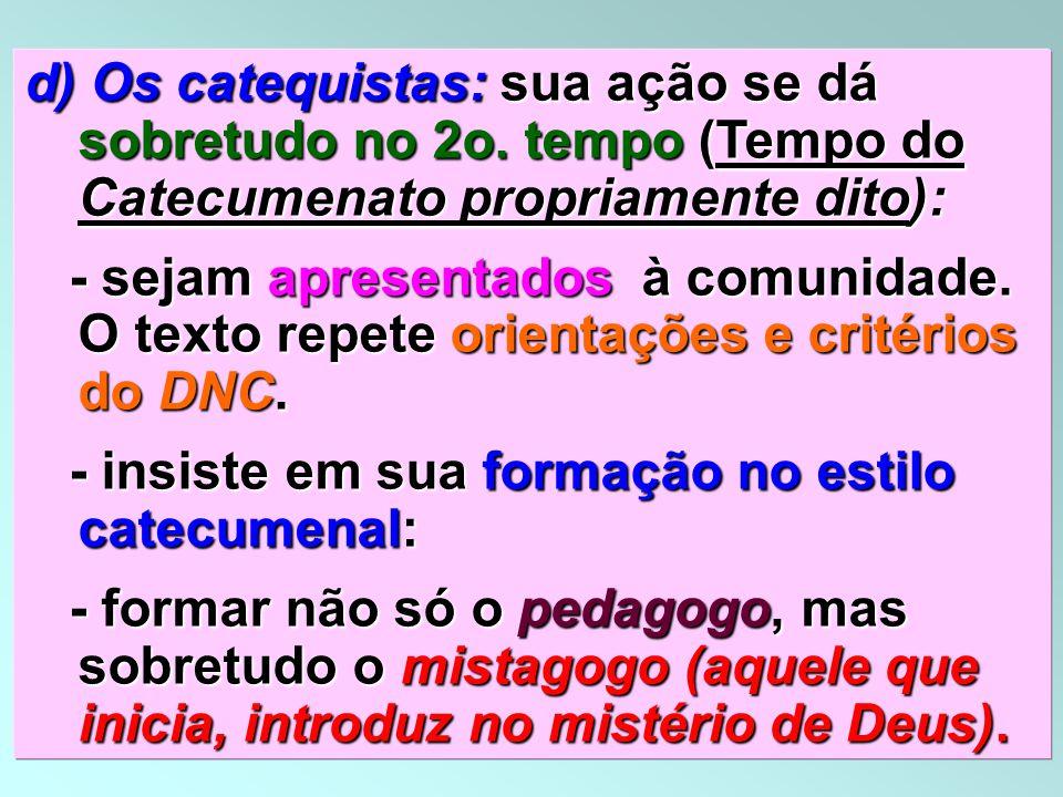 39 d) Os catequistas: sua ação se dá sobretudo no 2o. tempo (Tempo do Catecumenato propriamente dito): - sejam apresentados à comunidade. O texto repe