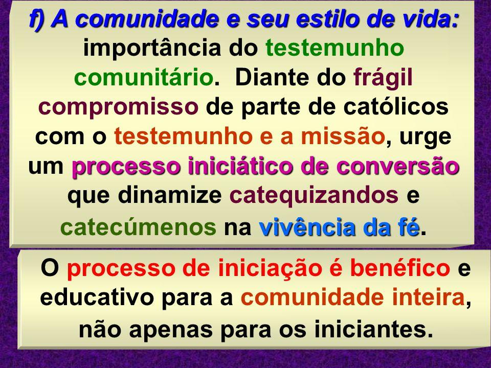 41 f) A comunidade e seu estilo de vida: processo iniciático de conversão vivência da fé f) A comunidade e seu estilo de vida: importância do testemun