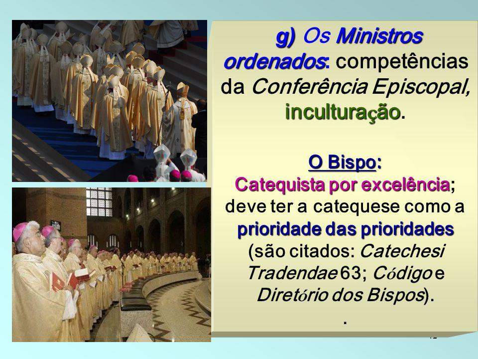 42 g) Ministros ordenados incultura ç ão g) Os Ministros ordenados: competências da Conferência Episcopal, incultura ç ão. O Bispo : Catequista por ex