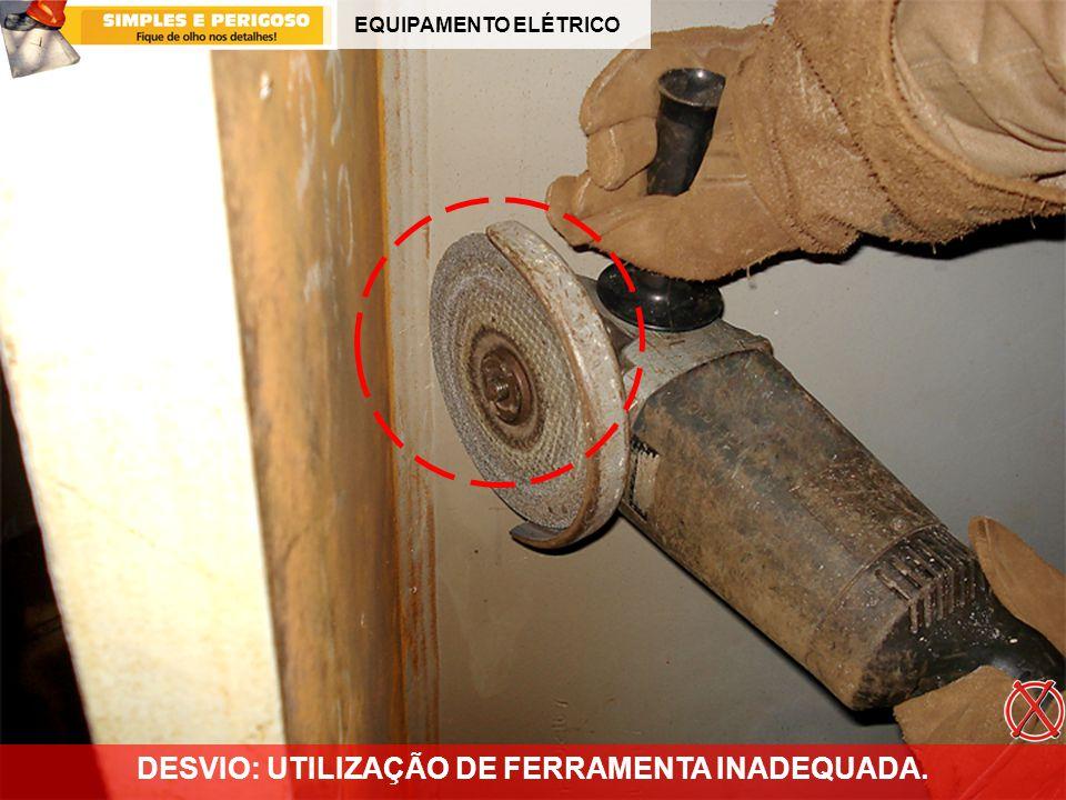 EQUIPAMENTO ELÉTRICO DESVIO: UTILIZAÇÃO DE FERRAMENTA INADEQUADA.