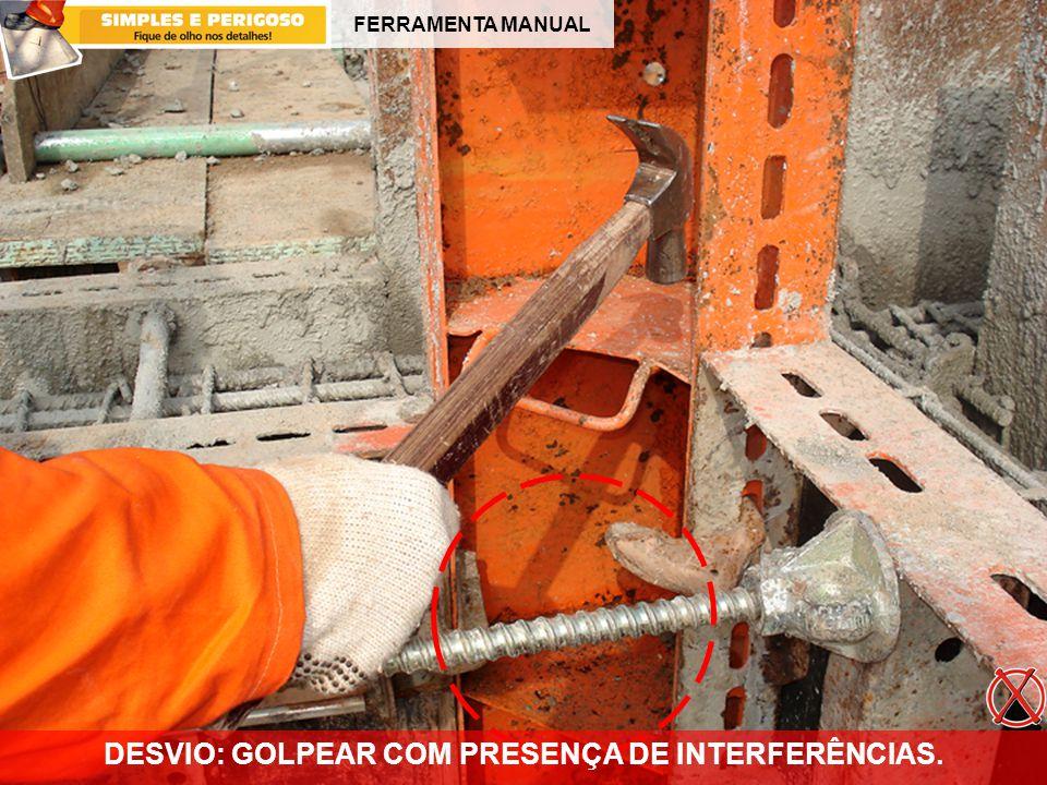 FERRAMENTA MANUAL DESVIO: GOLPEAR COM PRESENÇA DE INTERFERÊNCIAS.