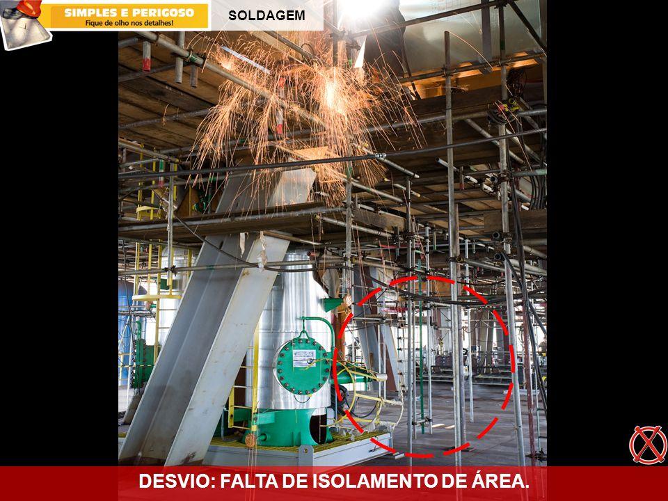 SOLDAGEM DESVIO: FALTA DE ISOLAMENTO DE ÁREA.