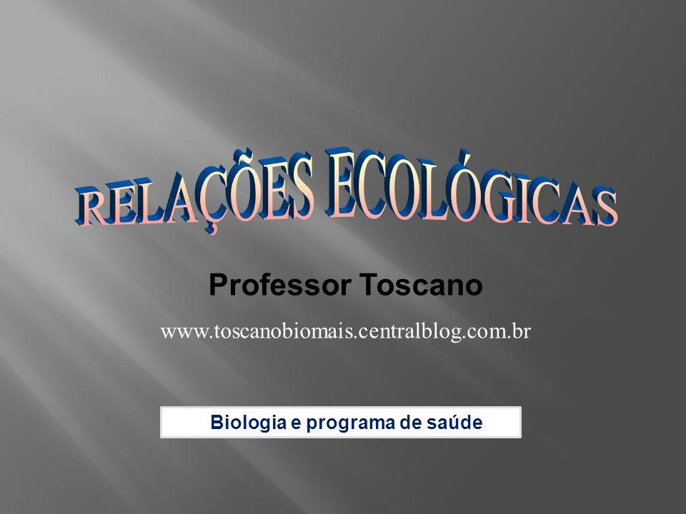 Professor Toscano www.toscanobiomais.centralblog.com.br Biologia e programa de saúde
