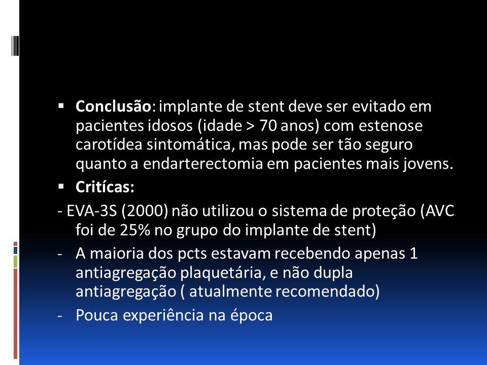  Conclusão: implante de stent deve ser evitado em pacientes idosos (idade > 70 anos) com estenose carotídea sintomática, mas pode ser tão seguro quan