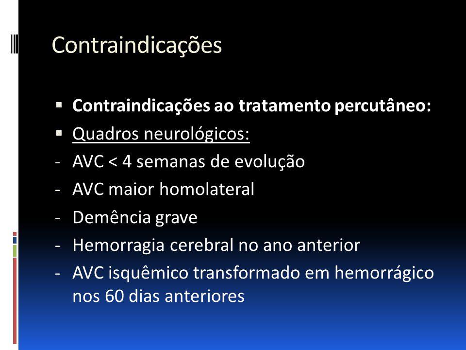 Contraindicações  Contraindicações ao tratamento percutâneo:  Quadros neurológicos: - AVC < 4 semanas de evolução - AVC maior homolateral - Demência