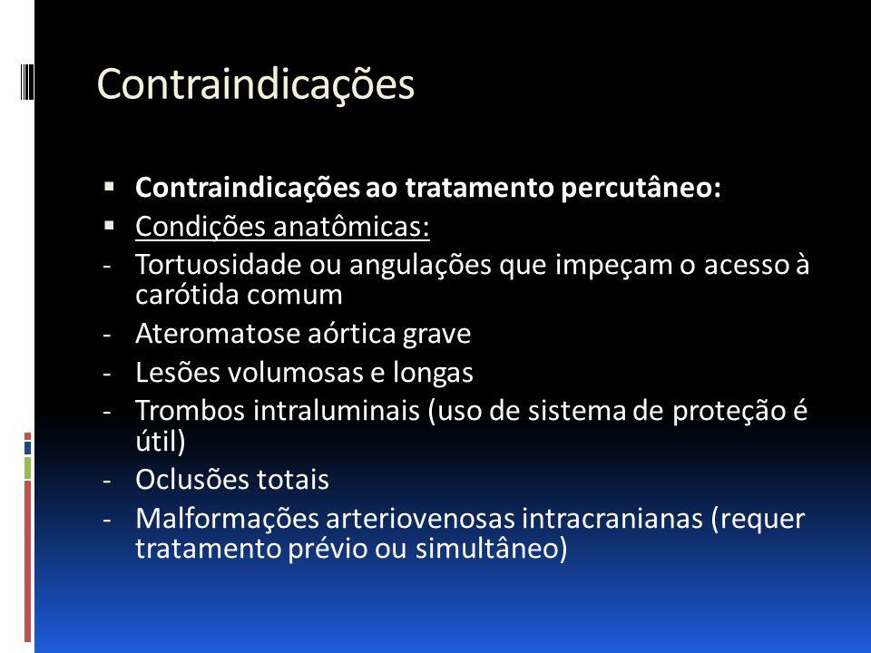 Contraindicações  Contraindicações ao tratamento percutâneo:  Condições anatômicas: - Tortuosidade ou angulações que impeçam o acesso à carótida com