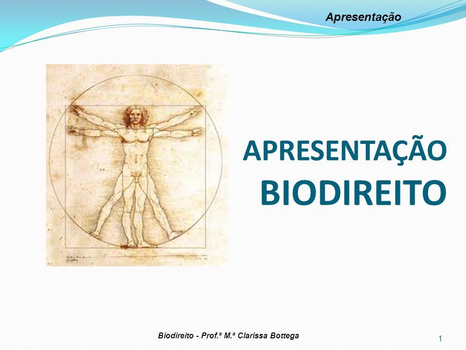 APRESENTAÇÃO BIODIREITO 1 Biodireito - Prof.ª M.ª Clarissa Bottega Apresentação