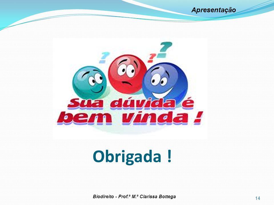 14 Biodireito - Prof.ª M.ª Clarissa Bottega Apresentação Obrigada !