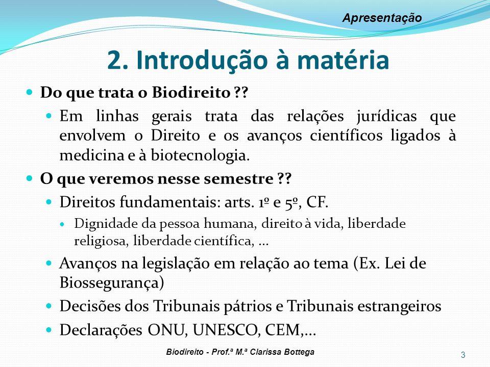 2. Introdução à matéria Do que trata o Biodireito ?? Em linhas gerais trata das relações jurídicas que envolvem o Direito e os avanços científicos lig