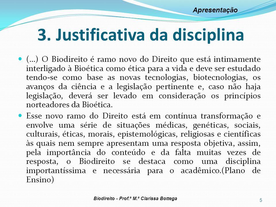 3. Justificativa da disciplina (...) O Biodireito é ramo novo do Direito que está intimamente interligado à Bioética como ética para a vida e deve ser