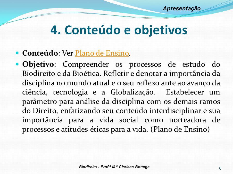 4. Conteúdo e objetivos Conteúdo: Ver Plano de Ensino.Plano de Ensino Objetivo: Compreender os processos de estudo do Biodireito e da Bioética. Reflet