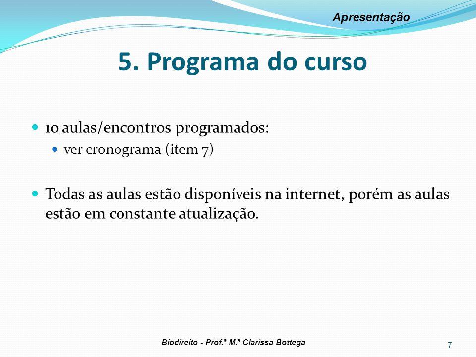 5. Programa do curso 10 aulas/encontros programados: ver cronograma (item 7) Todas as aulas estão disponíveis na internet, porém as aulas estão em con