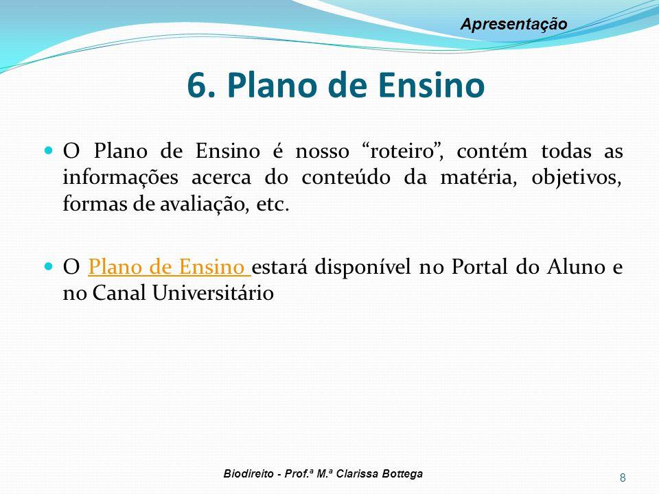 """6. Plano de Ensino O Plano de Ensino é nosso """"roteiro"""", contém todas as informações acerca do conteúdo da matéria, objetivos, formas de avaliação, etc"""