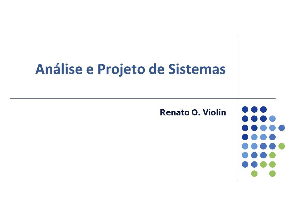 Análise e Projeto de Sistemas Renato O. Violin