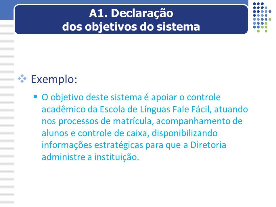  Exemplo:  O objetivo deste sistema é apoiar o controle acadêmico da Escola de Línguas Fale Fácil, atuando nos processos de matrícula, acompanhament