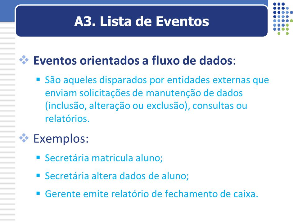  Eventos orientados a fluxo de dados:  São aqueles disparados por entidades externas que enviam solicitações de manutenção de dados (inclusão, alter