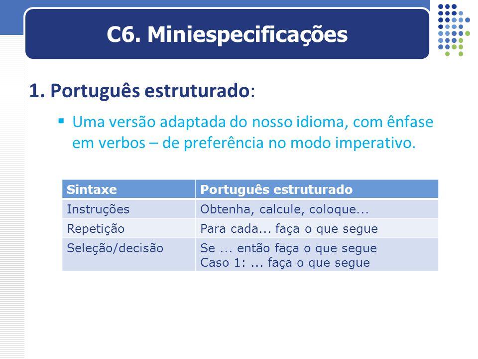 1. Português estruturado:  Uma versão adaptada do nosso idioma, com ênfase em verbos – de preferência no modo imperativo. C6. Miniespecificações Sint