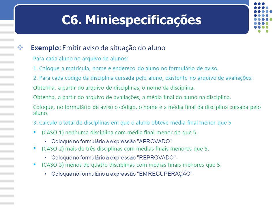  Exemplo: Emitir aviso de situação do aluno Para cada aluno no arquivo de alunos: 1. Coloque a matrícula, nome e endereço do aluno no formulário de a