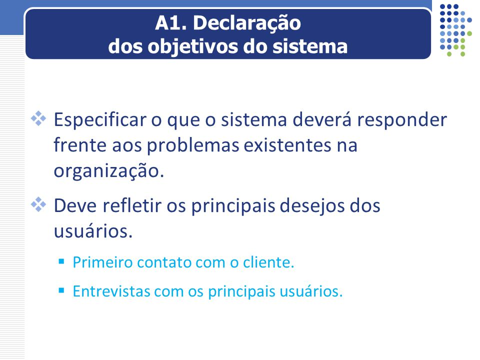  Especificar o que o sistema deverá responder frente aos problemas existentes na organização.  Deve refletir os principais desejos dos usuários.  P