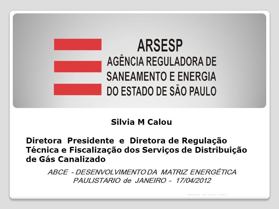 Silvia M Calou Diretora Presidente e Diretora de Regulação Técnica e Fiscalização dos Serviços de Distribuição de Gás Canalizado ABCE - DESENVOLVIMENTO DA MATRIZ ENERGÉTICA PAULISTARIO de JANEIRO - 17/04/2012 Fonte:Secretaria de Energia Do Estado de São Paulo