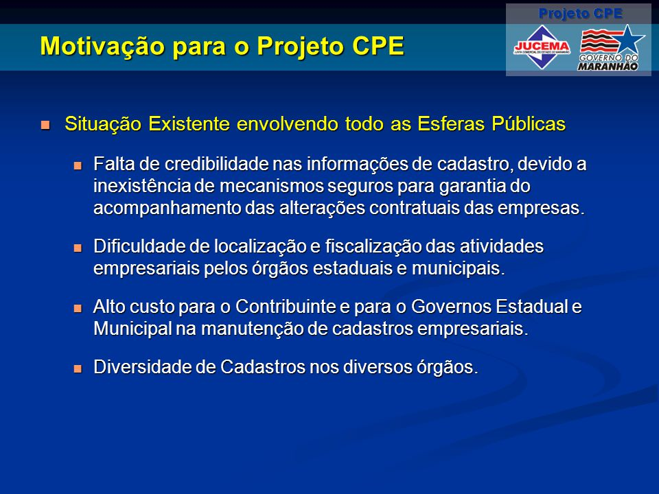 Motivação para o Projeto CPE Situação Existente envolvendo todo as Esferas Públicas Situação Existente envolvendo todo as Esferas Públicas Falta de cr
