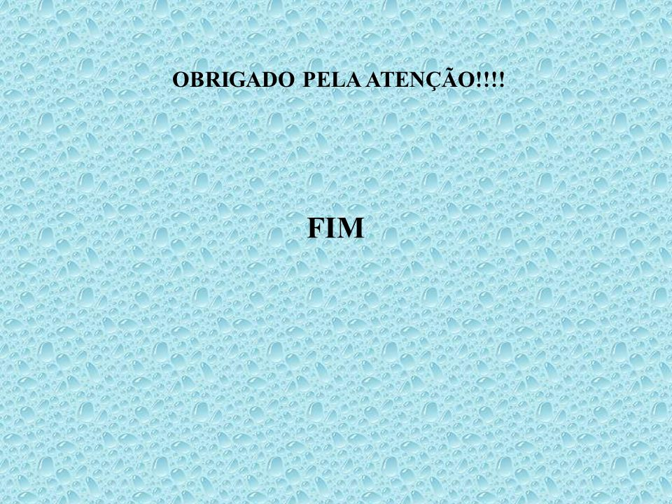 FIM OBRIGADO PELA ATENÇÃO!!!!