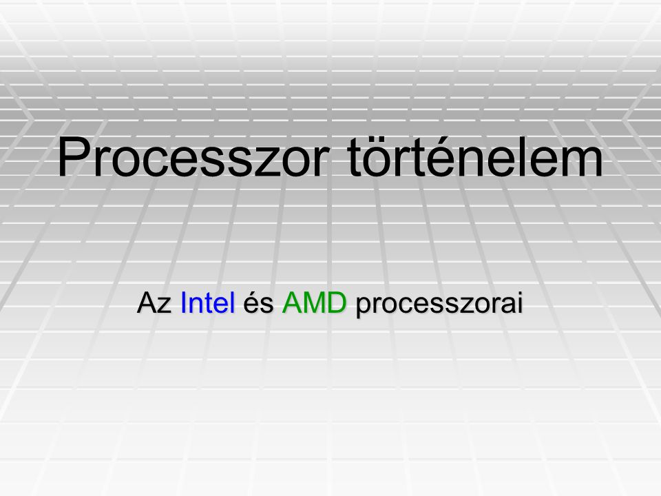 Processzor történelem Az Intel és AMD processzorai