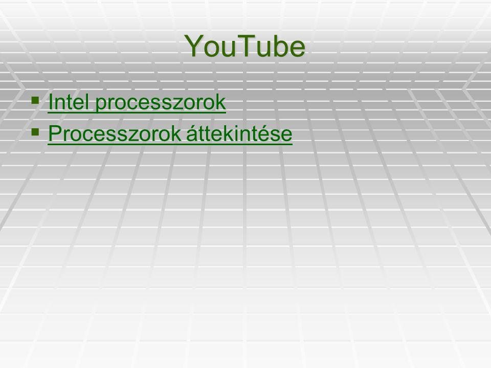 YouTube  Intel processzorok Intel processzorok Intel processzorok  Processzorok áttekintése Processzorok áttekintése Processzorok áttekintése