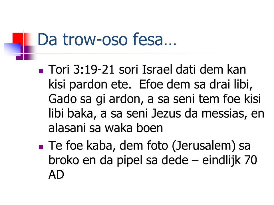 Da trow-oso fesa… Tori 3:19-21 sori Israel dati dem kan kisi pardon ete.