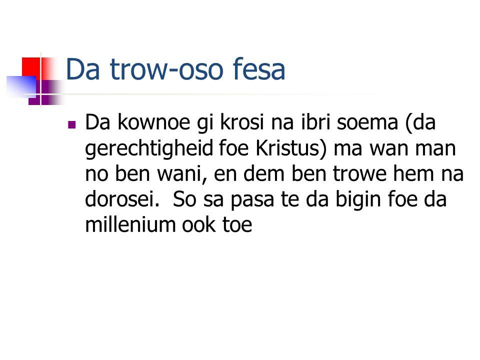 Da trow-oso fesa Da kownoe gi krosi na ibri soema (da gerechtigheid foe Kristus) ma wan man no ben wani, en dem ben trowe hem na dorosei.
