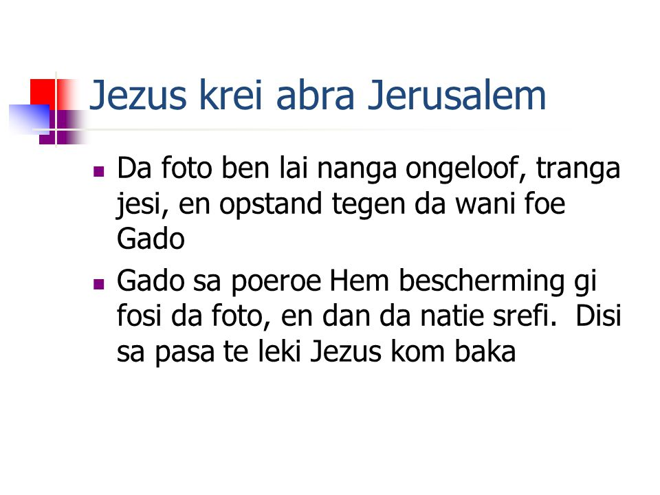 Jezus krei abra Jerusalem Da foto ben lai nanga ongeloof, tranga jesi, en opstand tegen da wani foe Gado Gado sa poeroe Hem bescherming gi fosi da foto, en dan da natie srefi.
