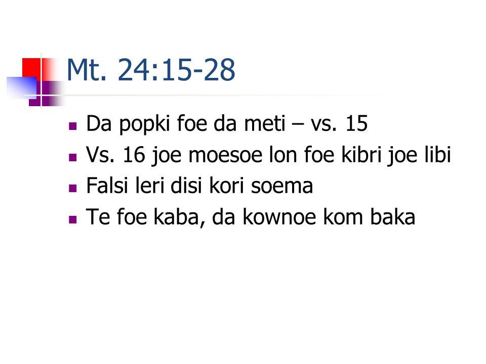 Mt. 24:15-28 Da popki foe da meti – vs. 15 Vs.