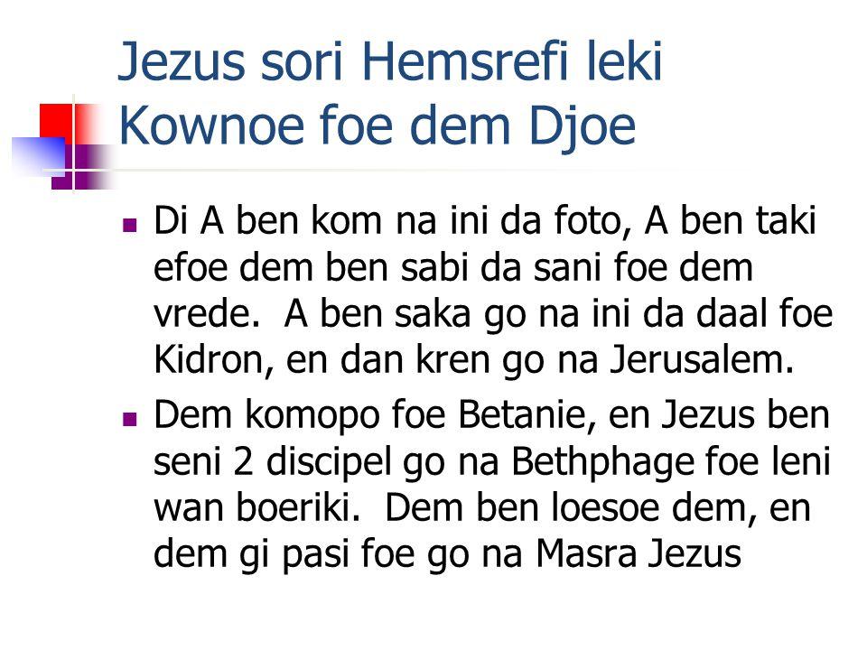 Jezus sori Hemsrefi leki Kownoe foe dem Djoe Di A ben kom na ini da foto, A ben taki efoe dem ben sabi da sani foe dem vrede.