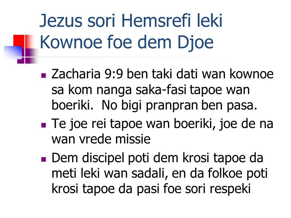 Jezus sori Hemsrefi leki Kownoe foe dem Djoe Zacharia 9:9 ben taki dati wan kownoe sa kom nanga saka-fasi tapoe wan boeriki.