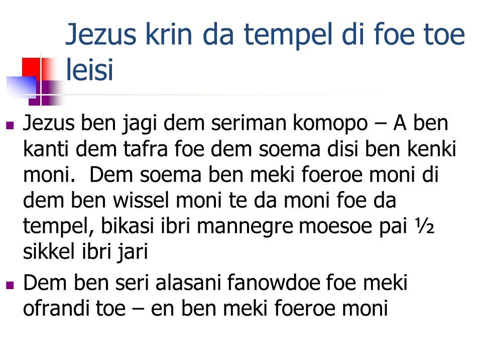 Jezus krin da tempel di foe toe leisi Jezus ben jagi dem seriman komopo – A ben kanti dem tafra foe dem soema disi ben kenki moni.