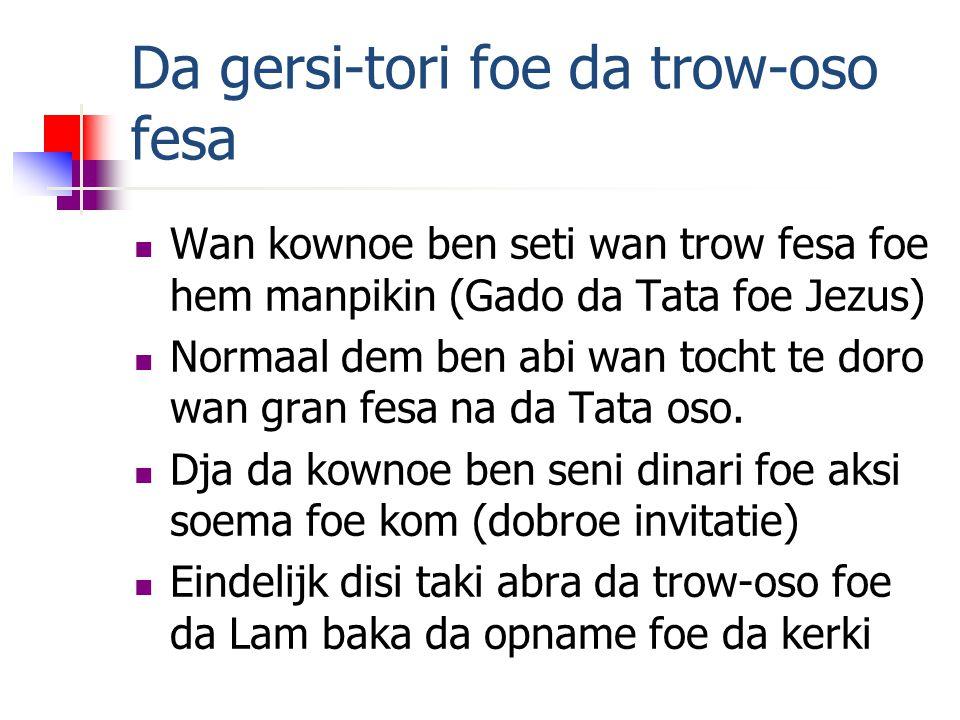 Da gersi-tori foe da trow-oso fesa Wan kownoe ben seti wan trow fesa foe hem manpikin (Gado da Tata foe Jezus) Normaal dem ben abi wan tocht te doro wan gran fesa na da Tata oso.