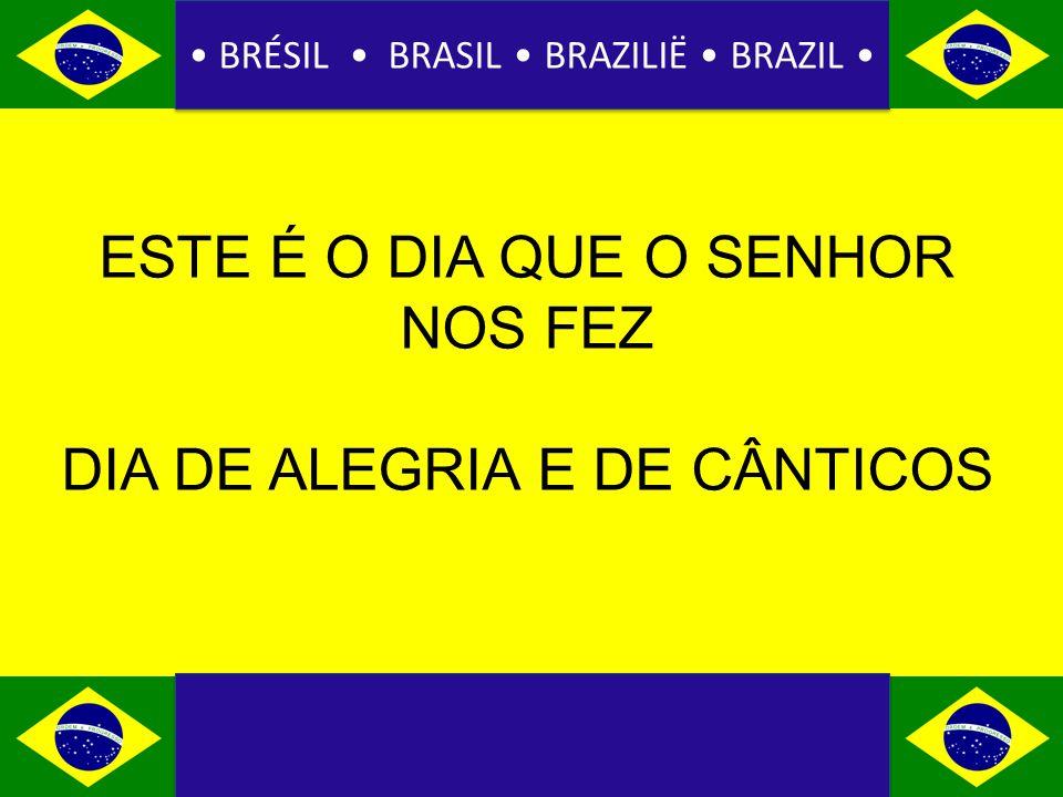 BRÉSIL BRASIL BRAZILIË BRAZIL ESTE É O DIA QUE O SENHOR NOS FEZ DIA DE ALEGRIA E DE CÂNTICOS