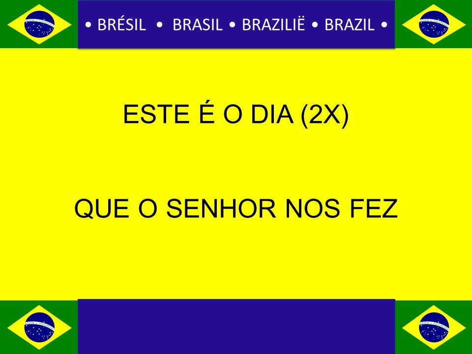 BRÉSIL BRASIL BRAZILIË BRAZIL ESTE É O DIA (2X) QUE O SENHOR NOS FEZ