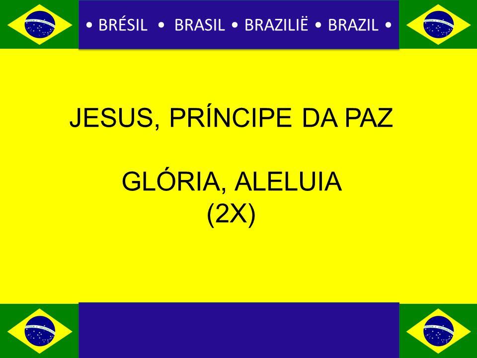 BRÉSIL BRASIL BRAZILIË BRAZIL JESUS, PRÍNCIPE DA PAZ GLÓRIA, ALELUIA (2X)