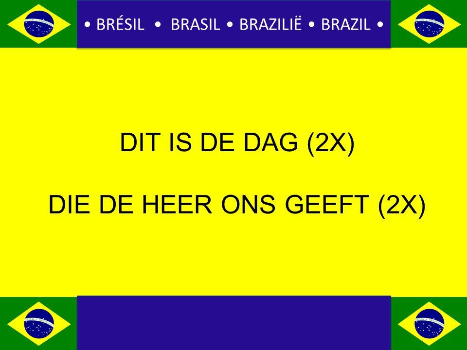 BRÉSIL BRASIL BRAZILIË BRAZIL DIT IS DE DAG (2X) DIE DE HEER ONS GEEFT (2X)