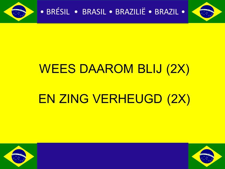 BRÉSIL BRASIL BRAZILIË BRAZIL WEES DAAROM BLIJ (2X) EN ZING VERHEUGD (2X)