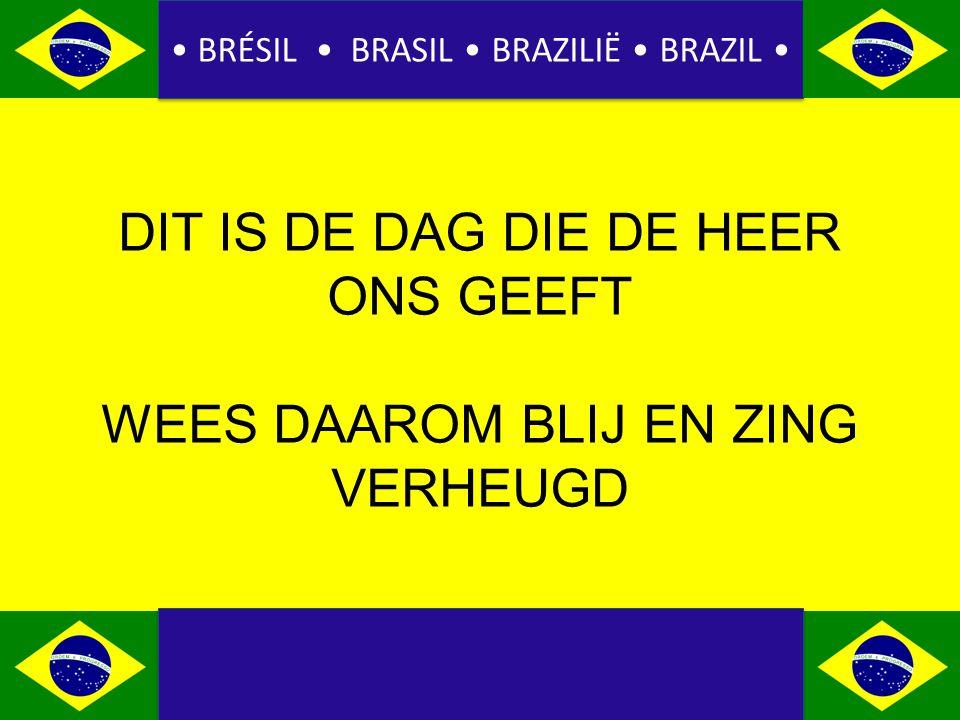 BRÉSIL BRASIL BRAZILIË BRAZIL DIT IS DE DAG DIE DE HEER ONS GEEFT WEES DAAROM BLIJ EN ZING VERHEUGD